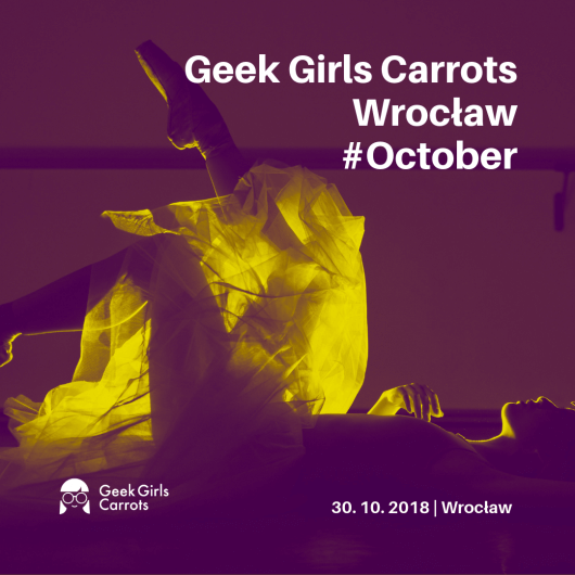 Geek Girls Carrots Wrocław #October
