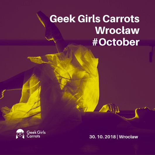 Geek Girls Carrots Wrocław #October