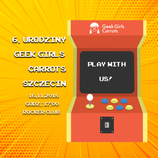 6. Urodziny Geek Girls Carrots Szczecin – #27 Play with US!